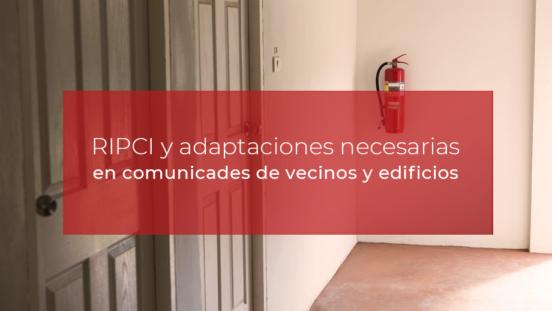¿Cómo afecta el nuevo reglamento de incendios RIPCI a las comunidades de propietarios?